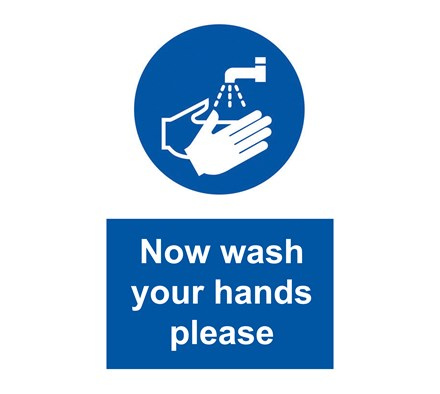 SIGN - NOW WASH YOUR HANDS PLEASE RIGID PLASTIC 20 X 30CM BLUE ON WHITE